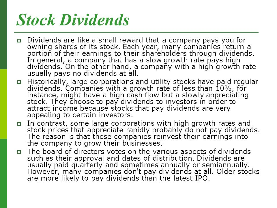 Stock Dividends  Dividends are like a small reward that a company pays you for owning shares of its stock.