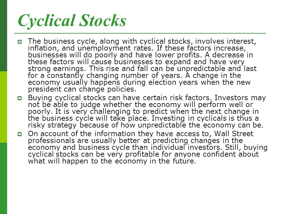 Cyclical Stocks  The business cycle, along with cyclical stocks, involves interest, inflation, and unemployment rates.