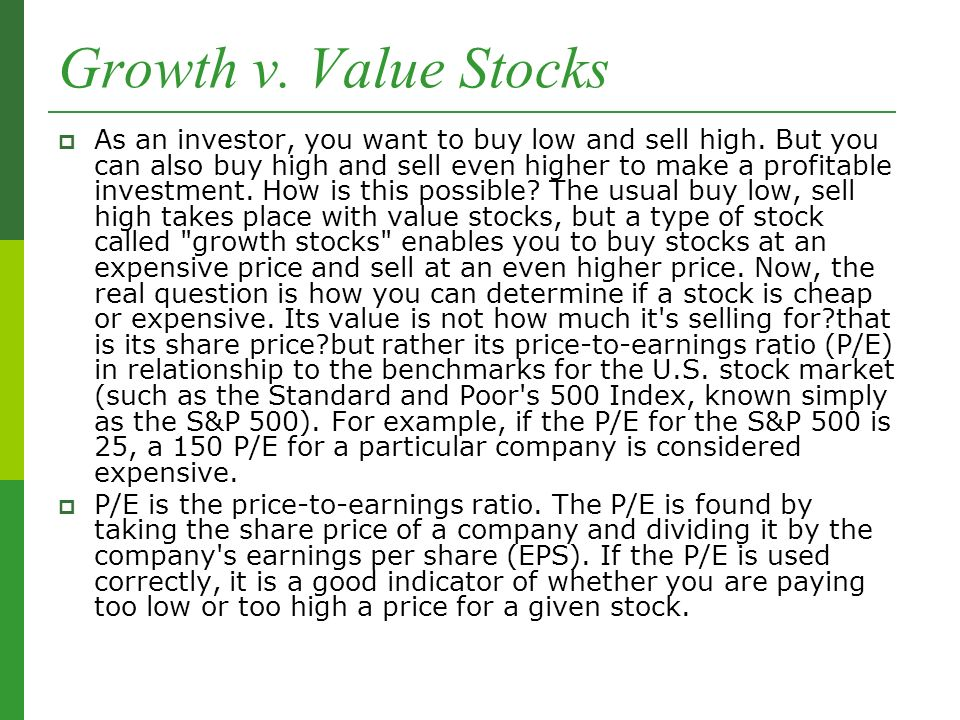 Growth v. Value Stocks  As an investor, you want to buy low and sell high.