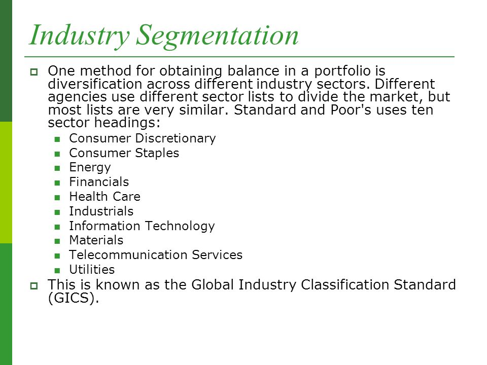 Industry Segmentation  One method for obtaining balance in a portfolio is diversification across different industry sectors.