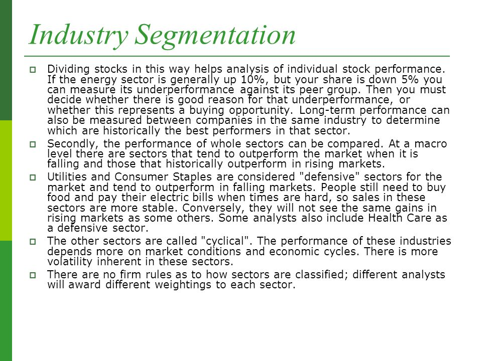 Industry Segmentation  Dividing stocks in this way helps analysis of individual stock performance.