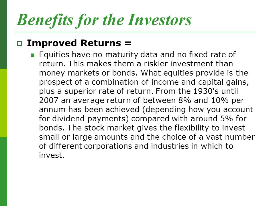 Benefits for the Investors  Improved Returns = Equities have no maturity data and no fixed rate of return.
