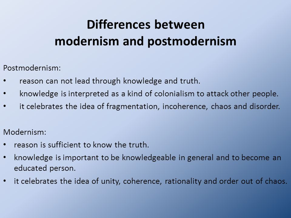 modernism and post modernism Modernism and postmodernism are two literary movements that took place in the late 19th and 20th century modernism is the deliberate break from the traditional form of poetry and prose that took place in the late 19th and early 20th century.