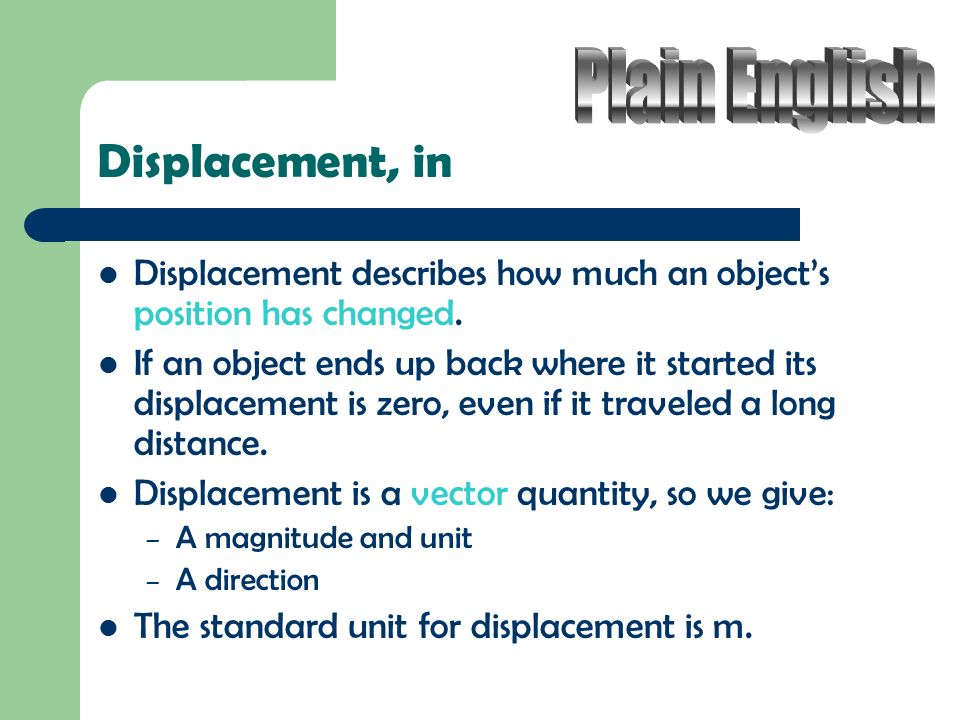 Displacement, in Displacement describes how much an object's position has changed.