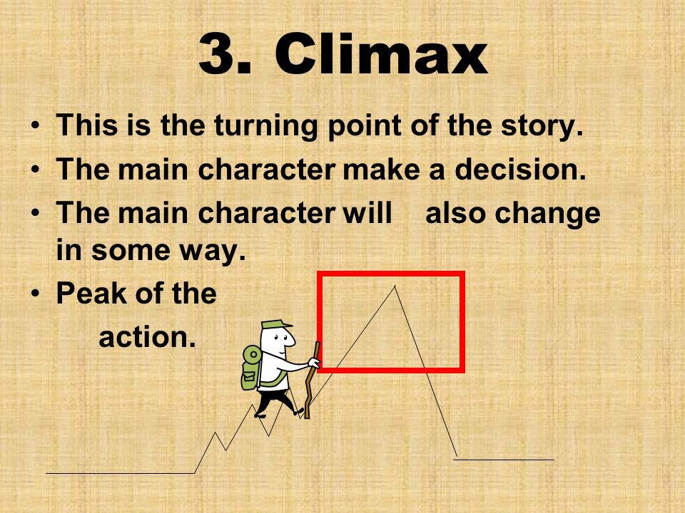 3. Climax This is the turning point of the story.