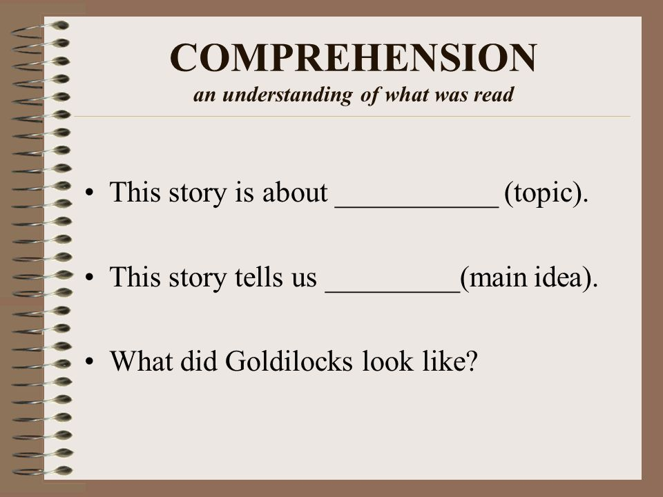 COMPREHENSION an understanding of what was read This story is about ___________ (topic).