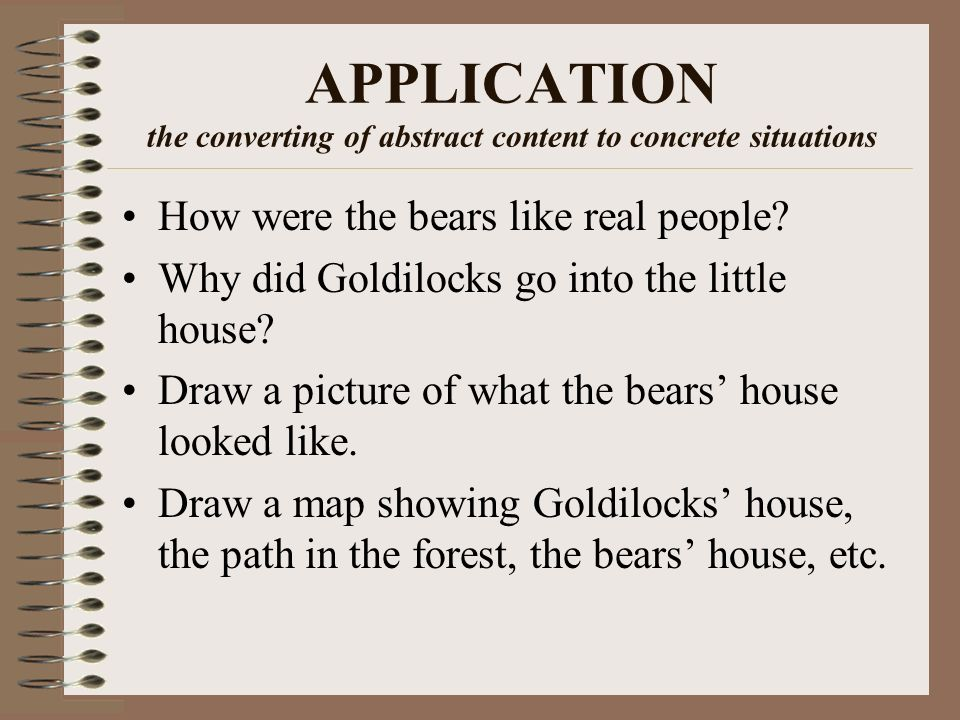 APPLICATION the converting of abstract content to concrete situations How were the bears like real people.