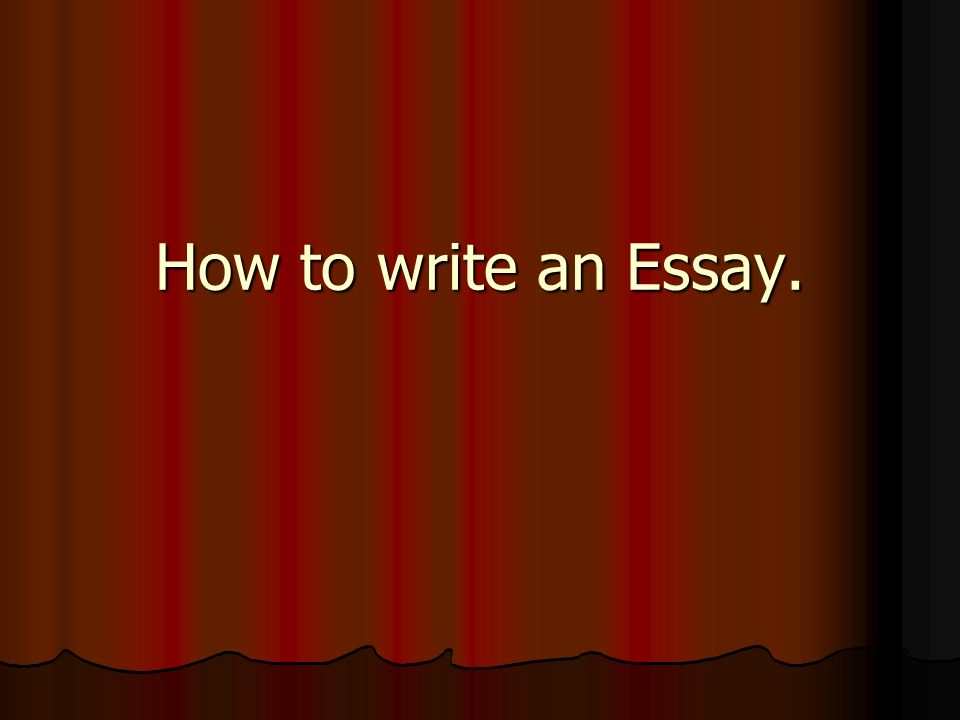 How to write an Essay.