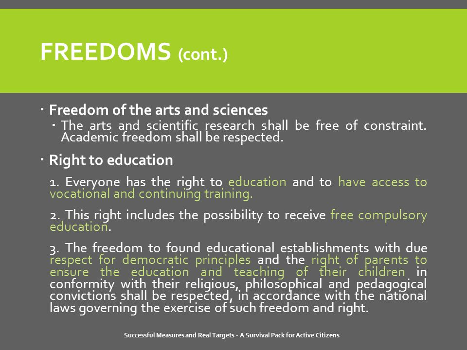 Successful Measures and Real Targets - A Survival Pack for Active Citizens FREEDOMS (cont.)  Freedom of the arts and sciences  The arts and scientific research shall be free of constraint.
