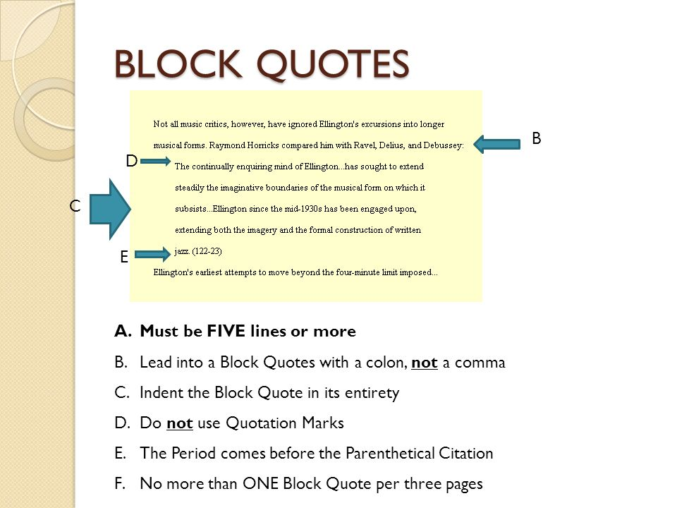 blockquote in an essay You use a block quote whenever your quote is over 4 lines of text here are a few general tips for setting off your block quotation: 1 indent.