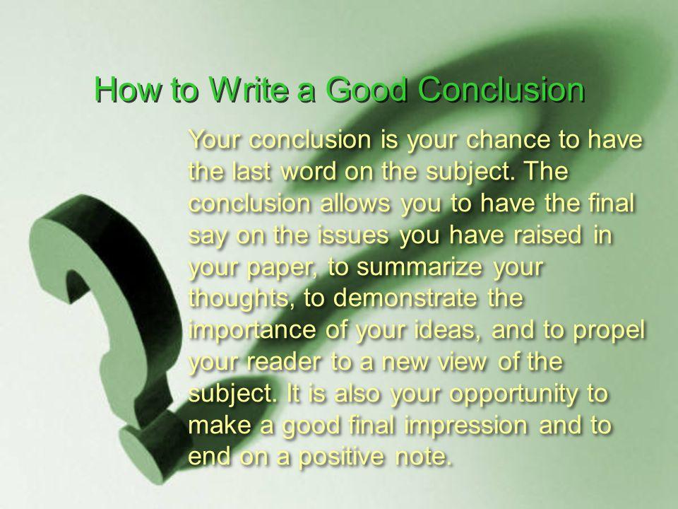 How do you write a good conclusion?