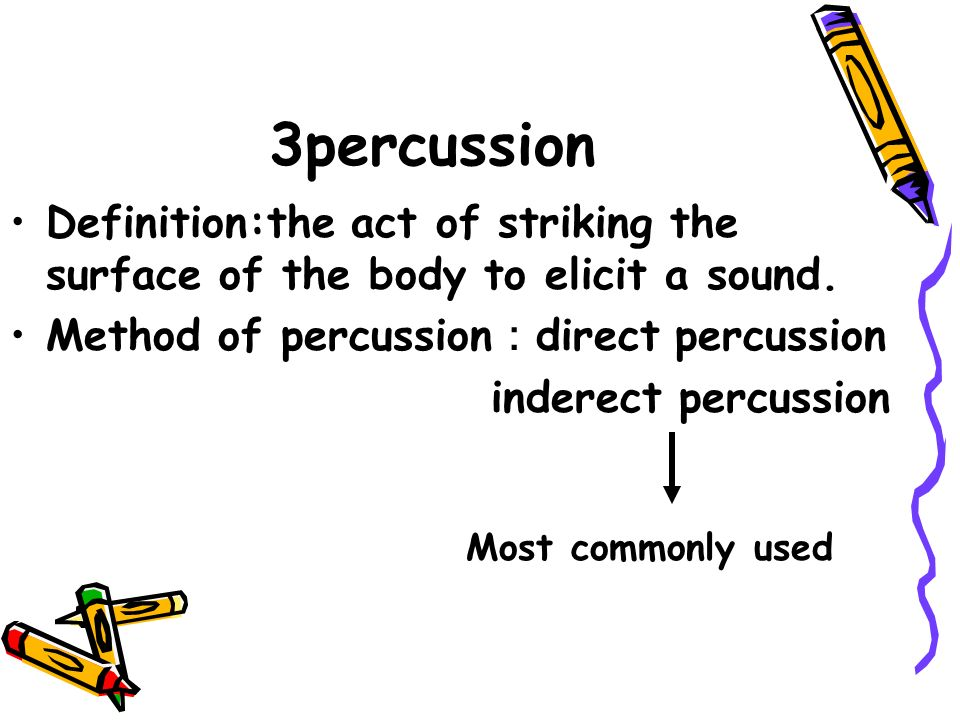 Exceptional 3percussion Definition:the Act Of Striking The Surface Of The Body To Elicit  A Sound