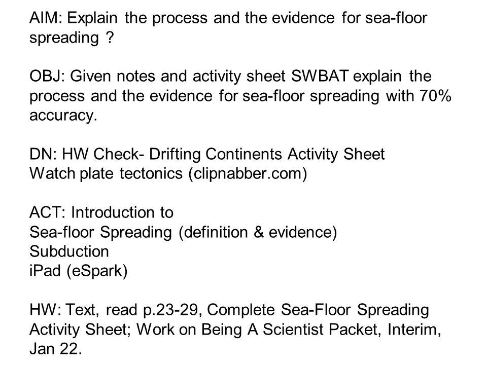 AIM: Explain The Process And The Evidence For Sea Floor Spreading .