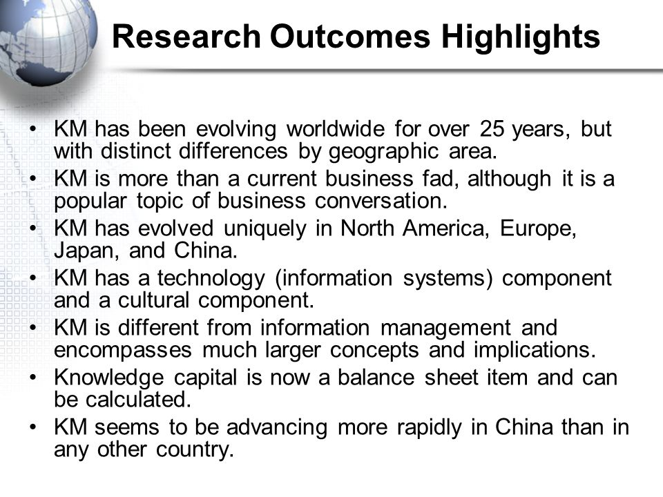 Research Outcomes Highlights KM has been evolving worldwide for over 25 years, but with distinct differences by geographic area.