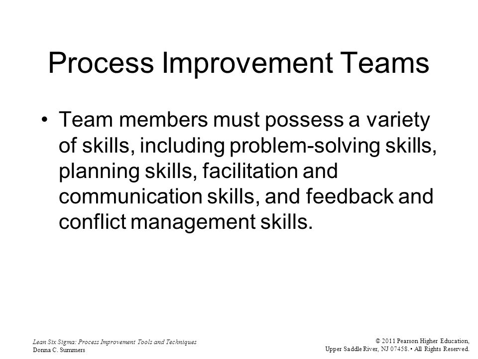 Lean Six Sigma: Process Improvement Tools and Techniques Donna C. Summers © 2011 Pearson Higher Education, Upper Saddle River, NJ 07458. All Rights Re