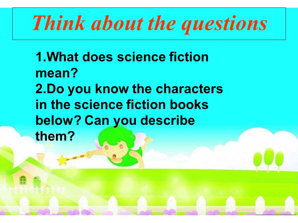 Think about the questions 1.What does science fiction mean.
