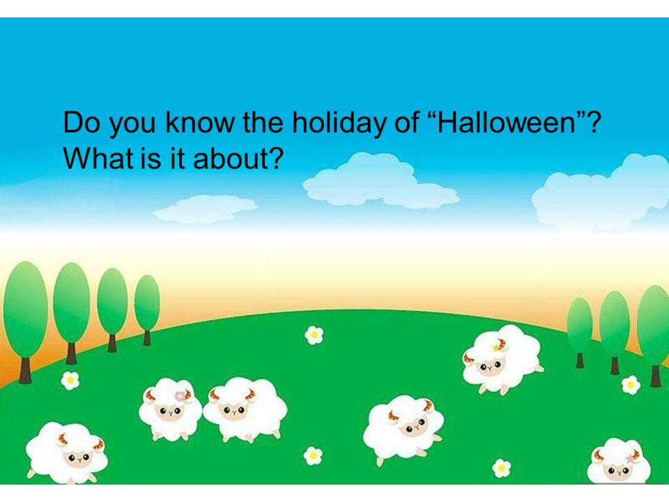 Do you know the holiday of Halloween ? What is it about?
