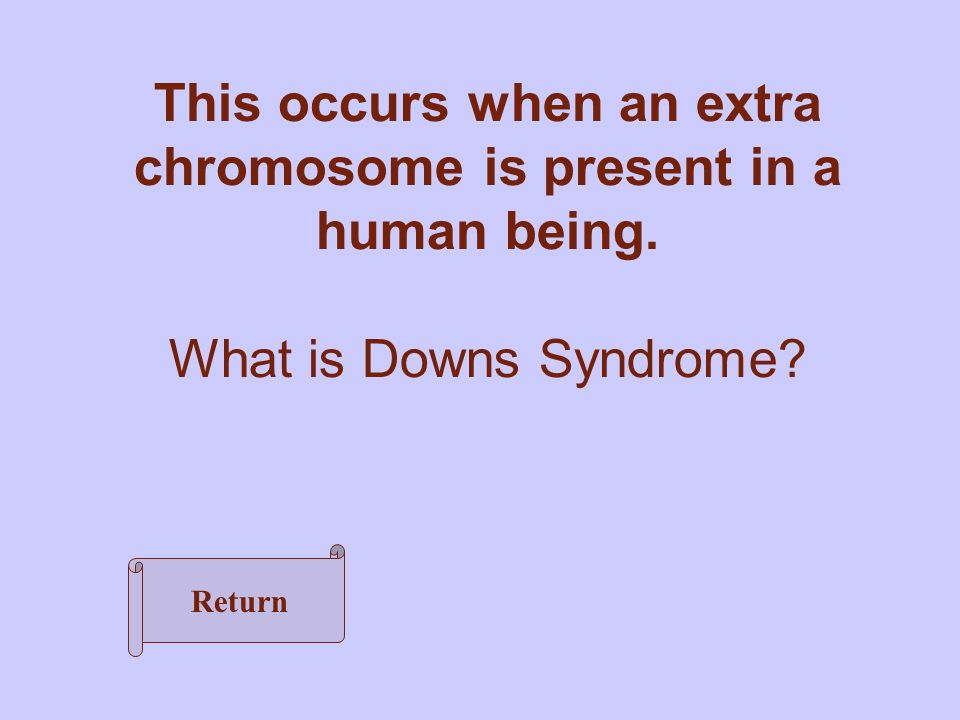 What is Downs Syndrome This occurs when an extra chromosome is present in a human being. Return