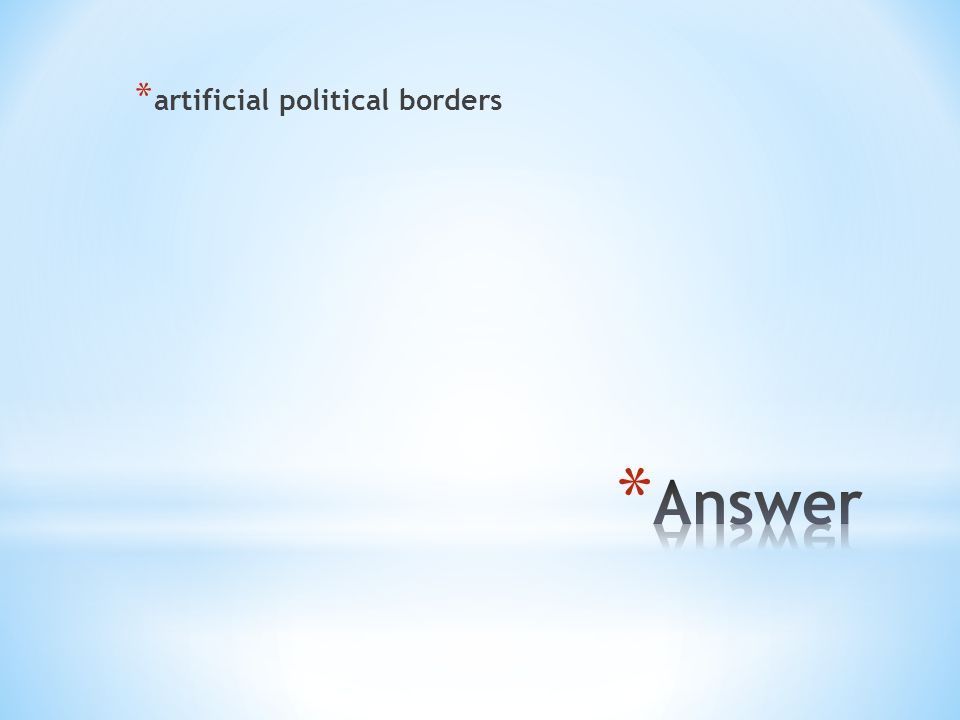* artificial political borders