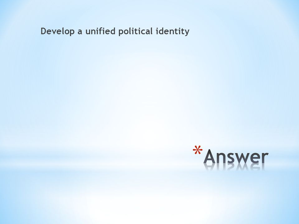 Develop a unified political identity