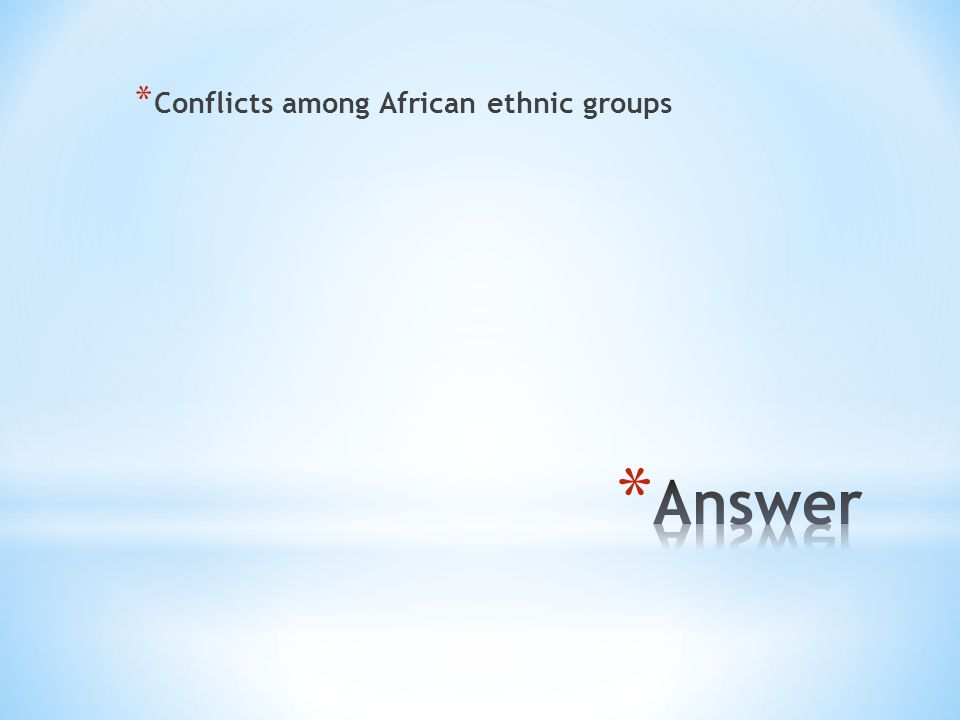 * Conflicts among African ethnic groups