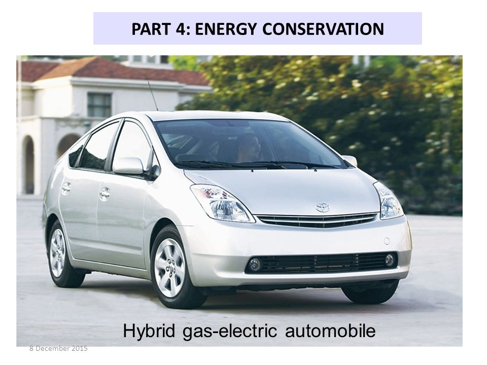 PART 4: ENERGY CONSERVATION Hybrid gas-electric automobile 8 December 2015