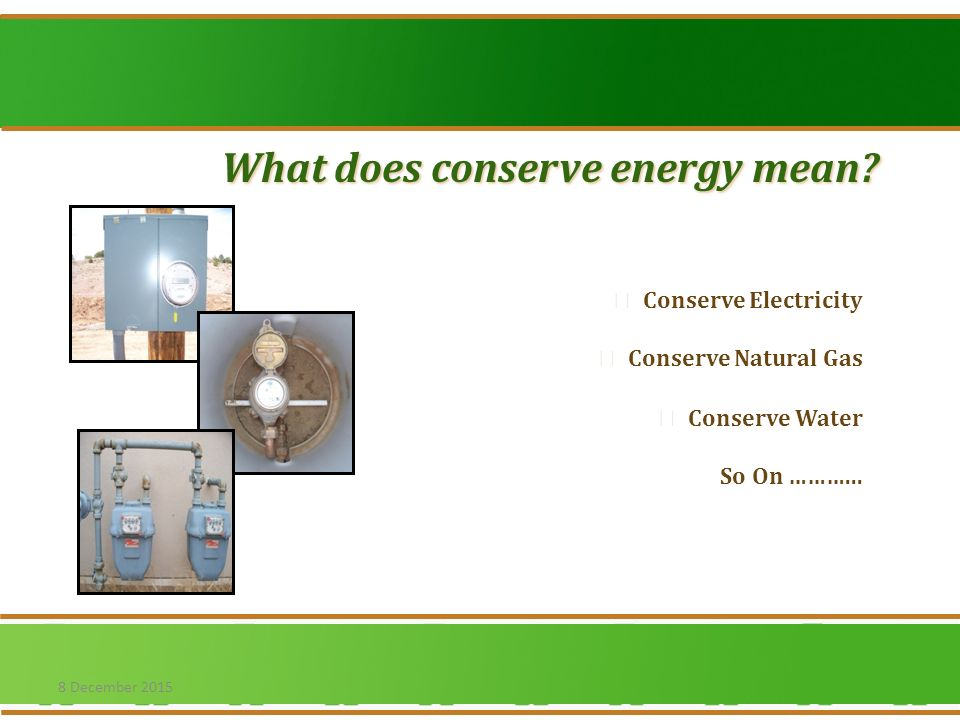  Conserve Electricity  Conserve Natural Gas  Conserve Water So On ………...
