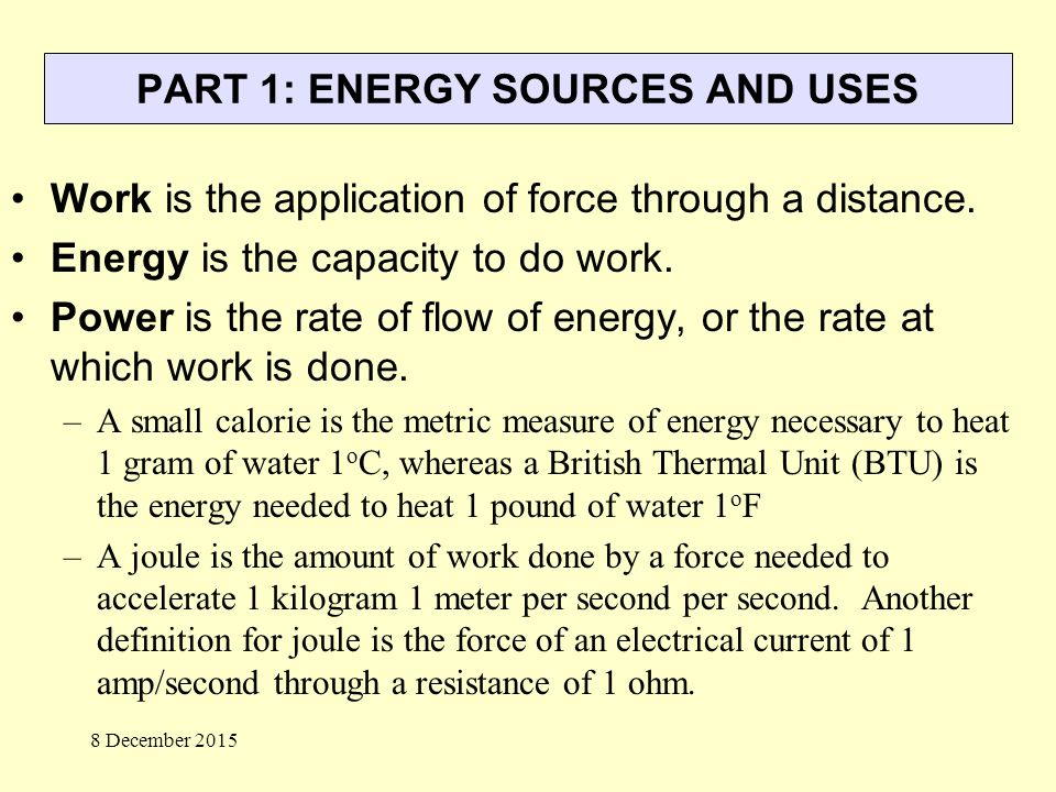 PART 1: ENERGY SOURCES AND USES Work is the application of force through a distance.