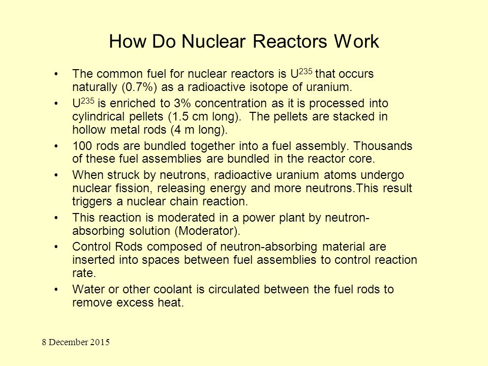 How Do Nuclear Reactors Work The common fuel for nuclear reactors is U 235 that occurs naturally (0.7%) as a radioactive isotope of uranium.