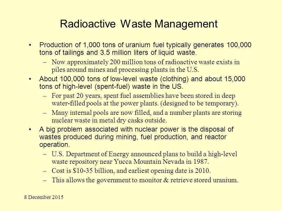 Radioactive Waste Management Production of 1,000 tons of uranium fuel typically generates 100,000 tons of tailings and 3.5 million liters of liquid waste.