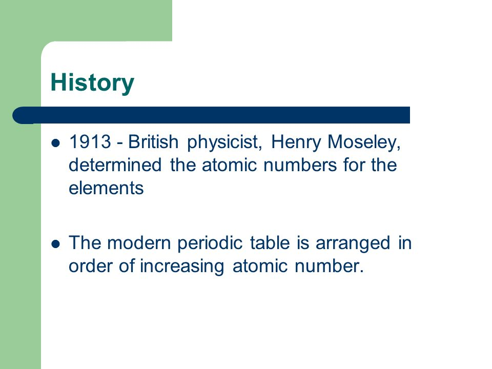 Periodic table chapter 6 periodic table many different versions of henry moseley determined the atomic numbers for the elements the modern periodic table is arranged in order of increasing atomic number urtaz Gallery