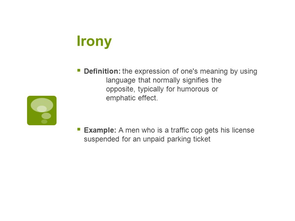 Irony  Definition: The Expression Of One S Meaning By Using Language That  Normally Signifies