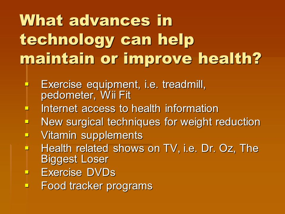 What advances in technology can help maintain or improve health.