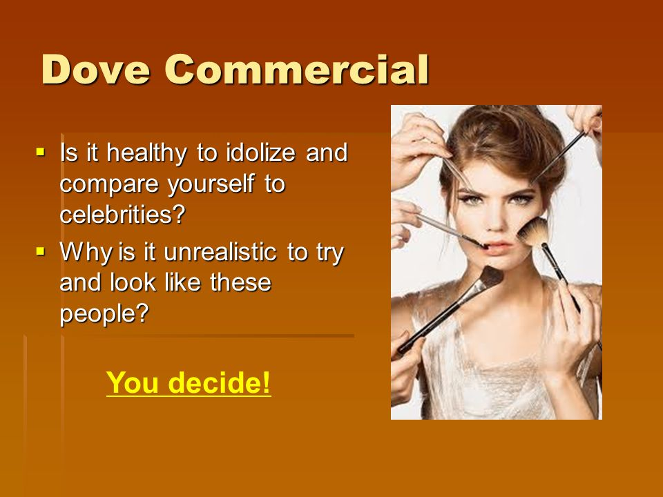 Dove Commercial  Is it healthy to idolize and compare yourself to celebrities.