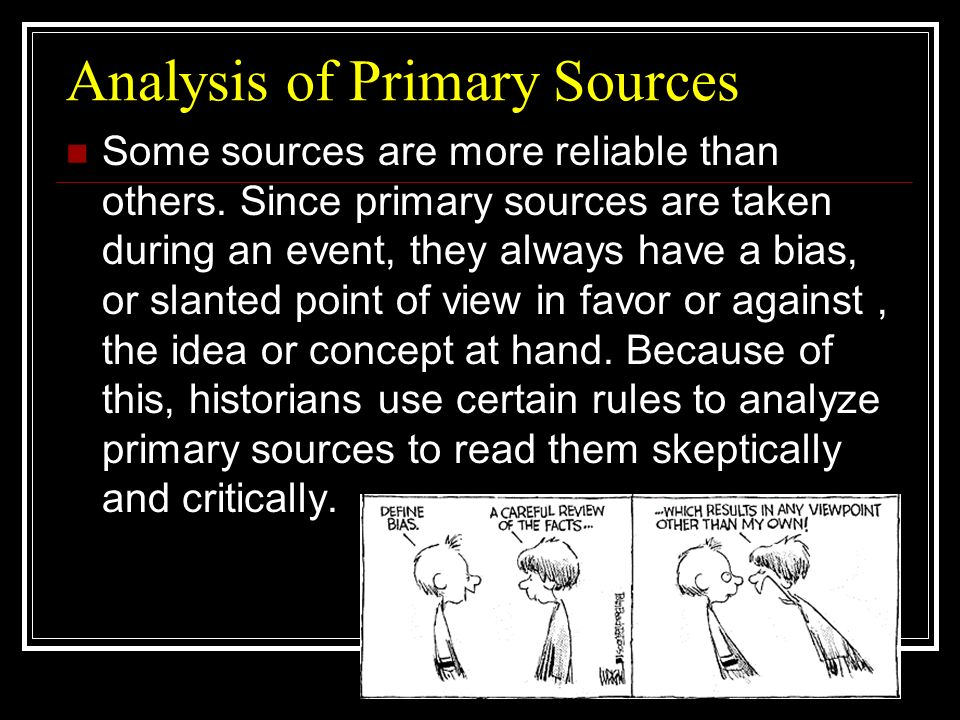 Analysis of Primary Sources Some sources are more reliable than others.