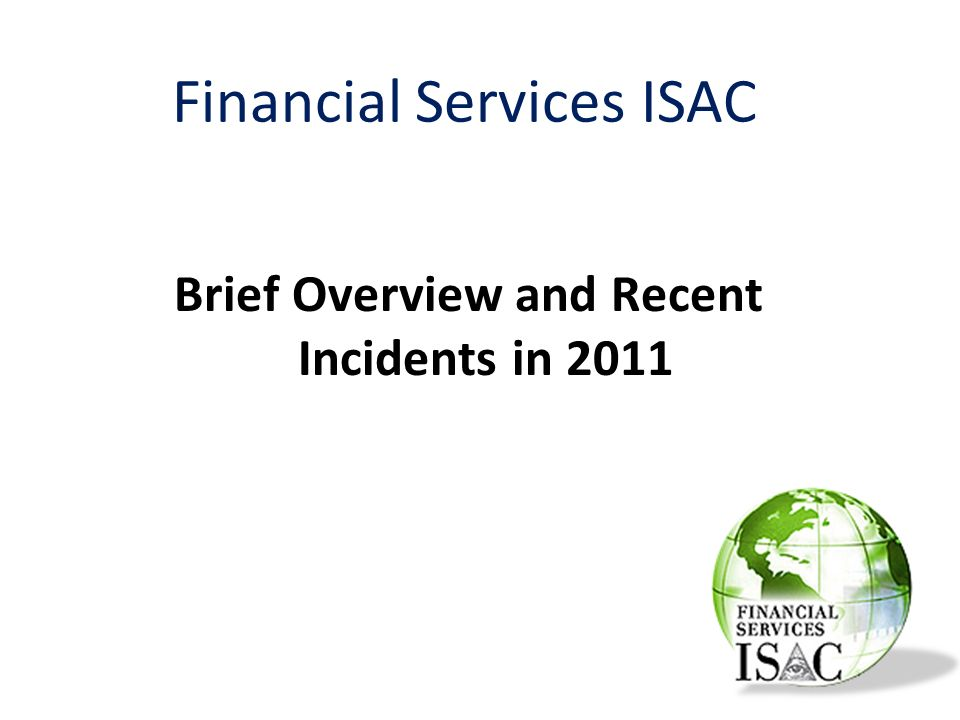 Brief Overview and Recent Incidents in 2011 Financial Services ISAC