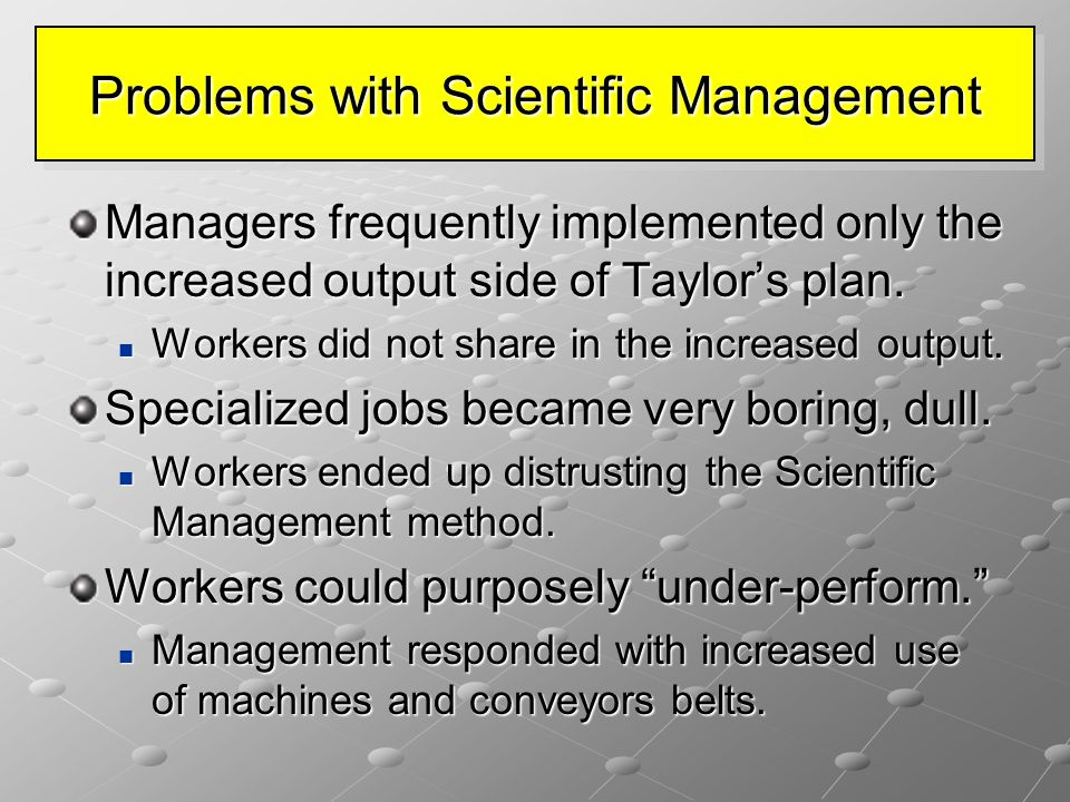 Problems with Scientific Management Managers frequently implemented only the increased output side of Taylor's plan.