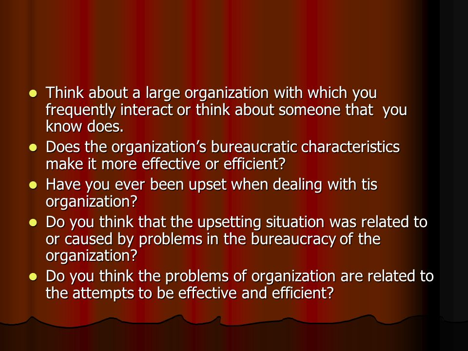 Think about a large organization with which you frequently interact or think about someone that you know does. Think about a large organization with w