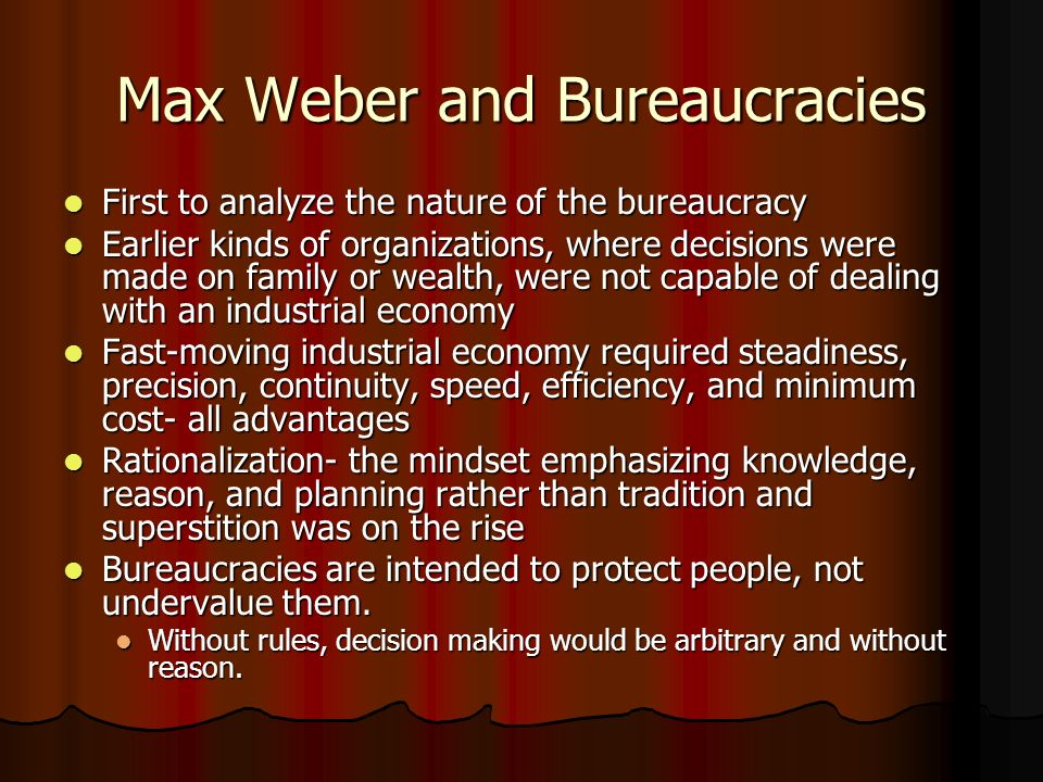 Max Weber and Bureaucracies First to analyze the nature of the bureaucracy First to analyze the nature of the bureaucracy Earlier kinds of organizatio