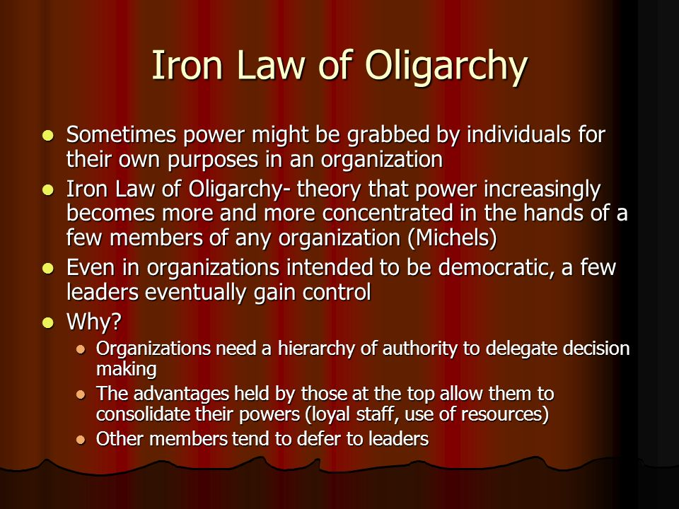 Iron Law of Oligarchy Sometimes power might be grabbed by individuals for their own purposes in an organization Sometimes power might be grabbed by in