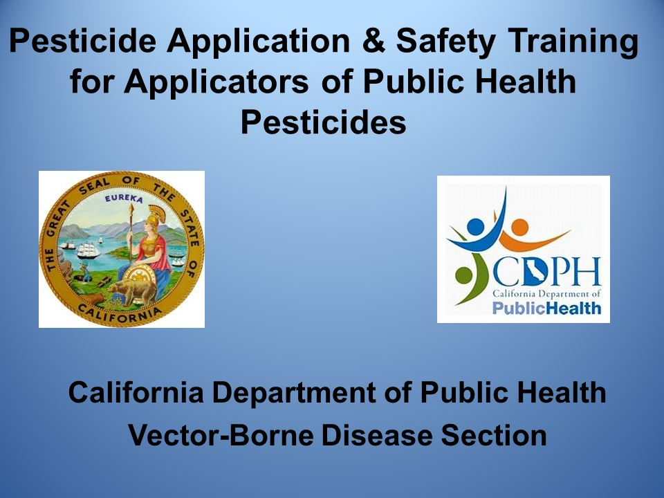 Pesticide Application & Safety Training for Applicators of Public Health Pesticides California Department of Public Health Vector-Borne Disease Section