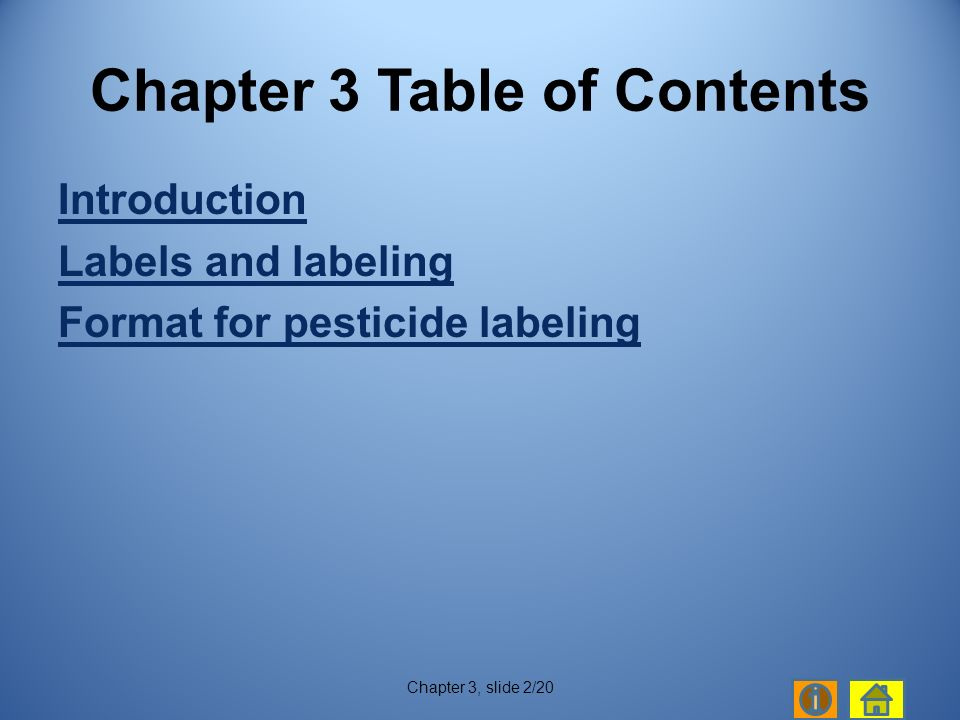 Introduction Labels and labeling Format for pesticide labeling Chapter 3, slide 2/20 Chapter 3 Table of Contents