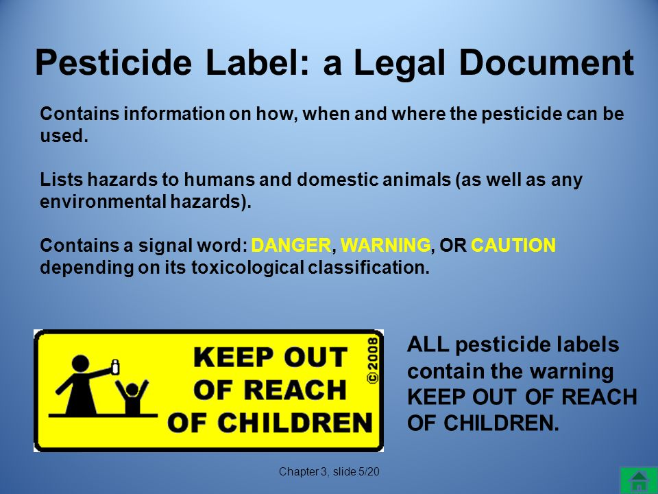 Pesticide Label: a Legal Document Chapter 3, slide 5/20 Contains information on how, when and where the pesticide can be used.