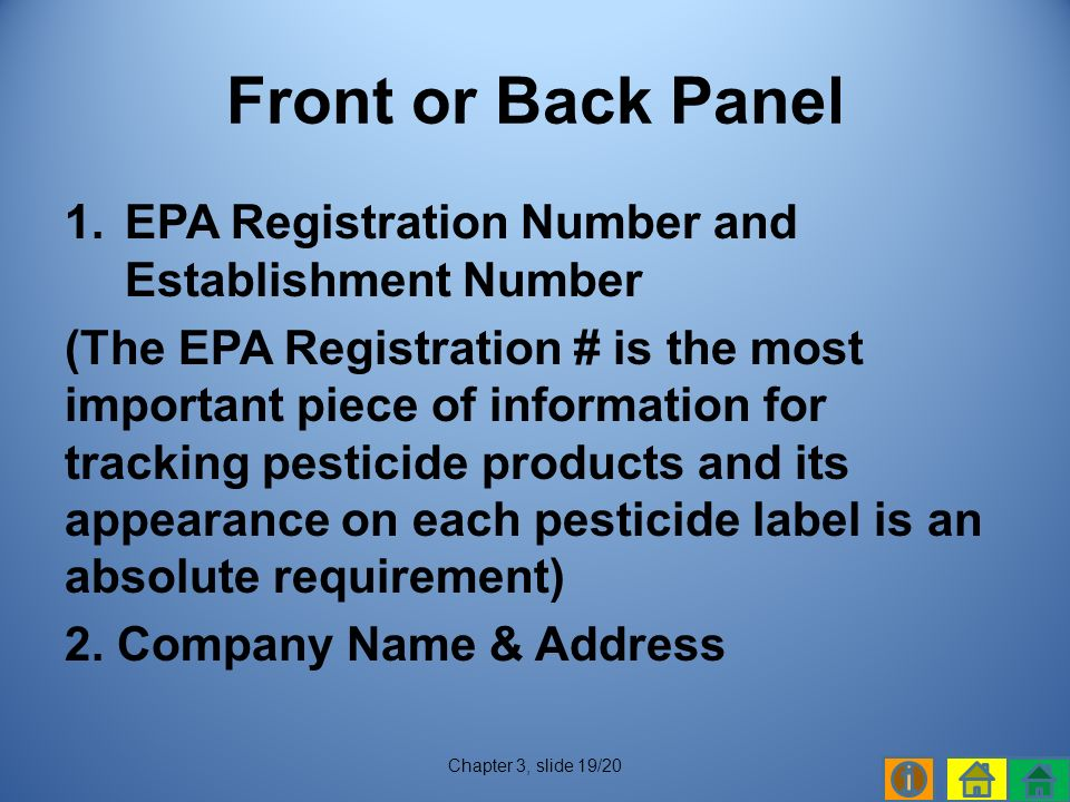 1.EPA Registration Number and Establishment Number (The EPA Registration # is the most important piece of information for tracking pesticide products and its appearance on each pesticide label is an absolute requirement) 2.