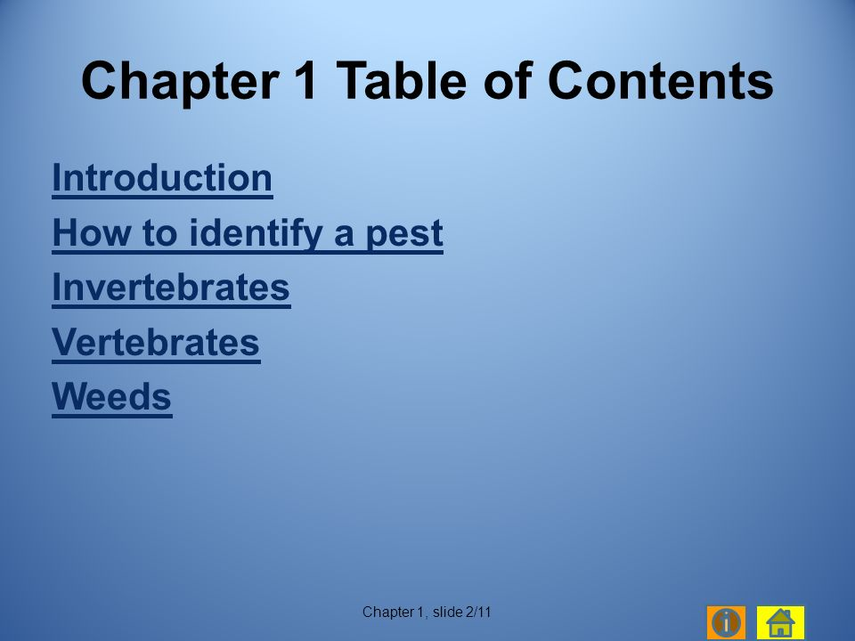 Introduction How to identify a pest Invertebrates Vertebrates Weeds Chapter 1, slide 2/11 Chapter 1 Table of Contents