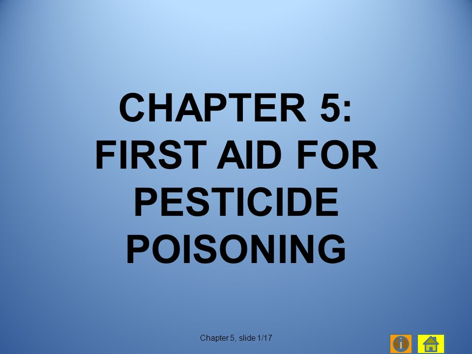 Chapter 5, slide 1/17 CHAPTER 5: FIRST AID FOR PESTICIDE POISONING