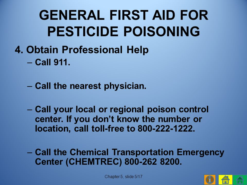 4. Obtain Professional Help –Call 911. –Call the nearest physician.