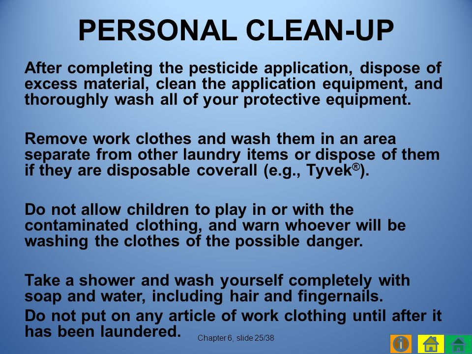 After completing the pesticide application, dispose of excess material, clean the application equipment, and thoroughly wash all of your protective equipment.