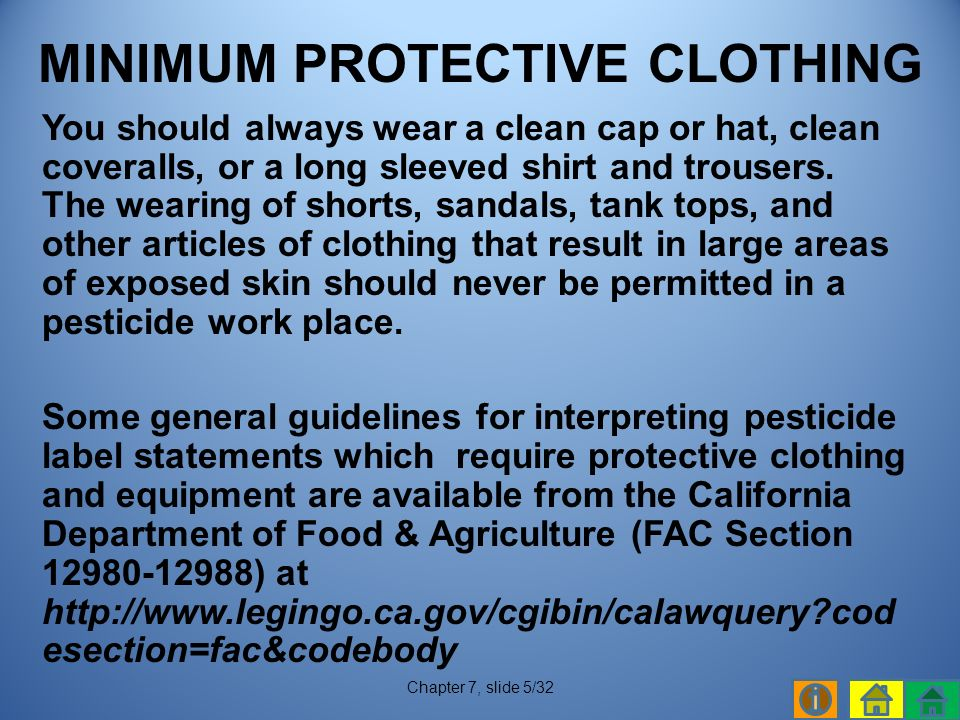 You should always wear a clean cap or hat, clean coveralls, or a long sleeved shirt and trousers.