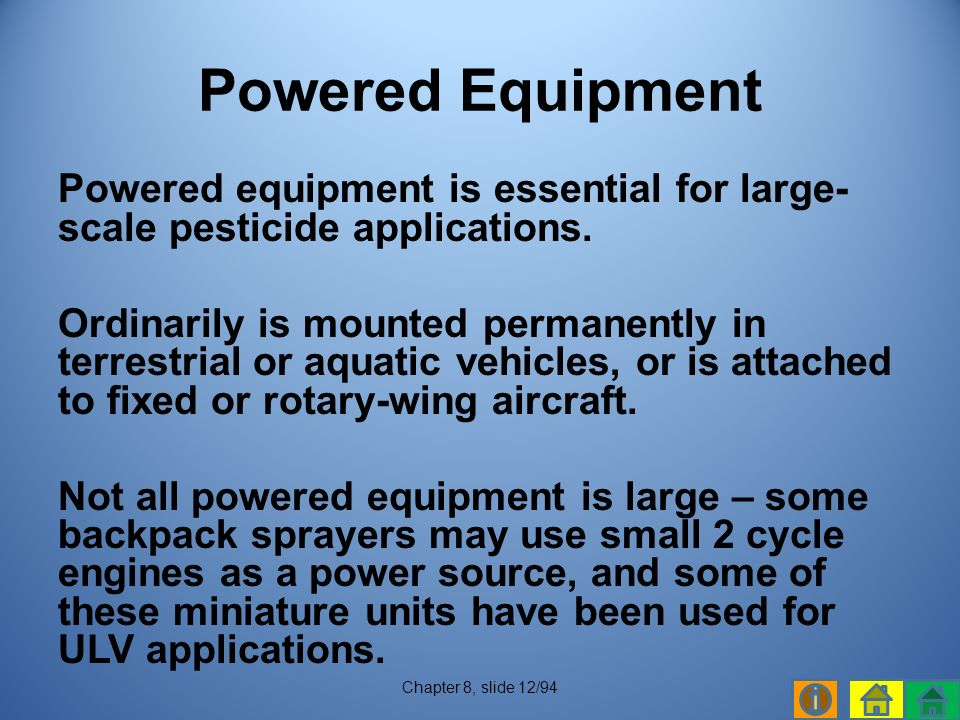 Powered equipment is essential for large- scale pesticide applications.
